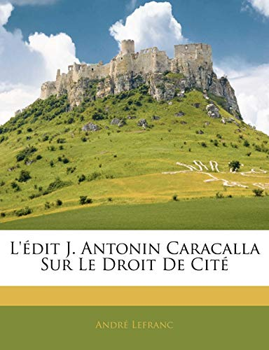 9781145872127: L'édit J. Antonin Caracalla Sur Le Droit De Cité (French Edition)