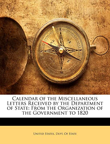 9781145885912: Calendar of the Miscellaneous Letters Received by the Department of State: From the Organization of the Government to 1820