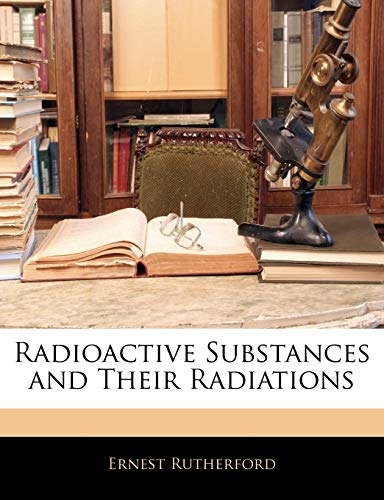 9781145896901: Radioactive Substances and Their Radiations