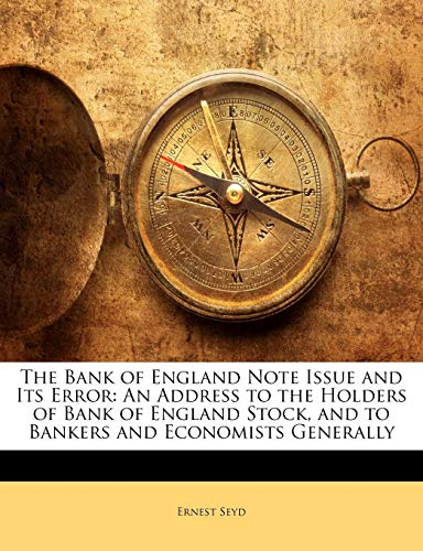 9781145898790: The Bank of England Note Issue and Its Error: An Address to the Holders of Bank of England Stock, and to Bankers and Economists Generally