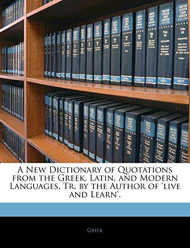 9781145904774: A New Dictionary of Quotations from the Greek, Latin, and Modern Languages, Tr. by the Author of 'live and Learn'.