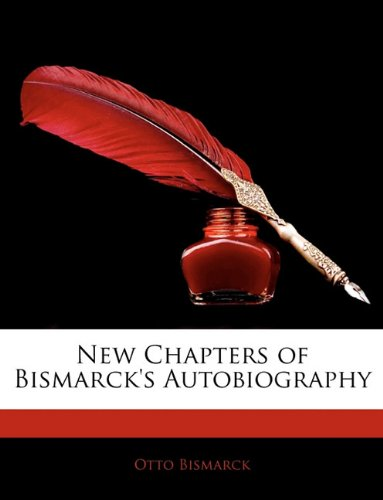 9781145922013: New Chapters of Bismarck's Autobiography