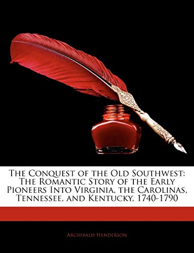 9781145929616: The Conquest of the Old Southwest: The Romantic Story of the Early Pioneers Into Virginia, the Carolinas, Tennessee, and Kentucky, 1740-1790