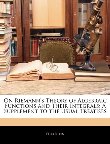 9781145969421: On Riemann's Theory of Algebraic Functions and Their Integrals: A Supplement to the Usual Treatises