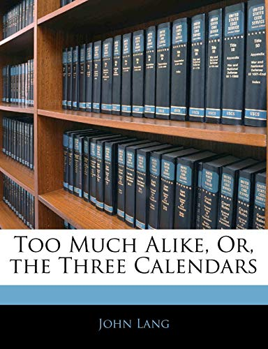 Too Much Alike, Or, the Three Calendars (9781145988613) by Lang, John