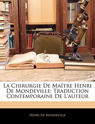 9781145999299: La Chirurgie De Maître Henri De Mondeville: Traduction Contemporaine De L'auteur (French Edition)