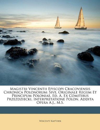 9781146017657: Magistri Vincentii Episcopi Cracoviensis Chronica Polonorum: Sive, Originale Regum Et Principum Poloniae, Ed. A. Ex Comitibus Przezdziecki, ... Addita Opera A.J., M.S. (Slovene Edition)