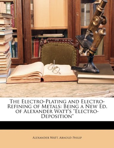 9781146080750: The Electro-Plating and Electro-Refining of Metals: Being a New Ed. of Alexander Watt's