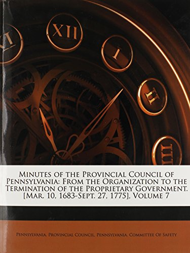 9781146169035: Minutes of the Provincial Council of Pennsylvania: From the Organization to the Termination of the Proprietary Government. [Mar. 10, 1683-Sept. 27, 1775], Volume 7