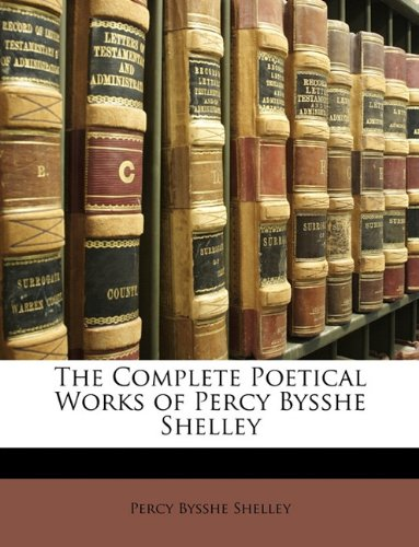 9781146169097: The Complete Poetical Works of Percy Bysshe Shelley