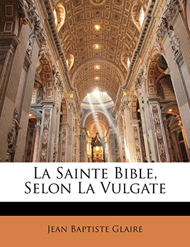 9781146240994: La Sainte Bible, Selon La Vulgate (French Edition)