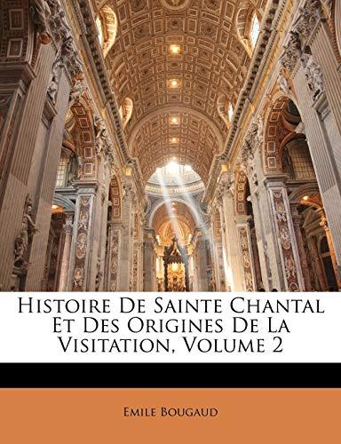 9781146307932: Histoire de Sainte Chantal Et Des Origines de La Visitation, Volume 2