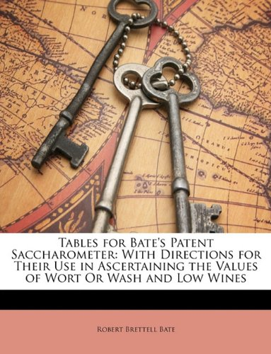 9781146351928: Tables for Bate's Patent Saccharometer: With Directions for Their Use in Ascertaining the Values of Wort Or Wash and Low Wines