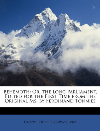 Behemoth : Or, The Long Parliament, Edited For The First Time From The Original Ms.