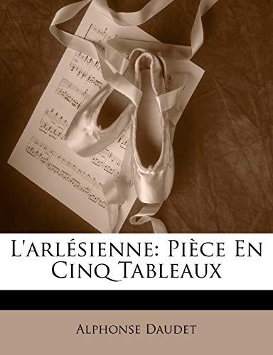 L'arlésienne: Pièce En Cinq Tableaux (French Edition) (9781146400886) by Alphonse Daudet