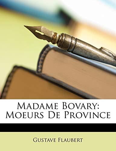 Madame Bovary, moeurs de province.: Gustave Flaubert