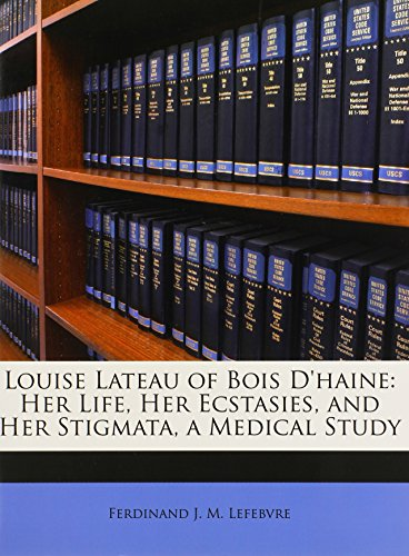 9781146453295: Louise Lateau of Bois D'haine: Her Life, Her Ecstasies, and Her Stigmata, a Medical Study