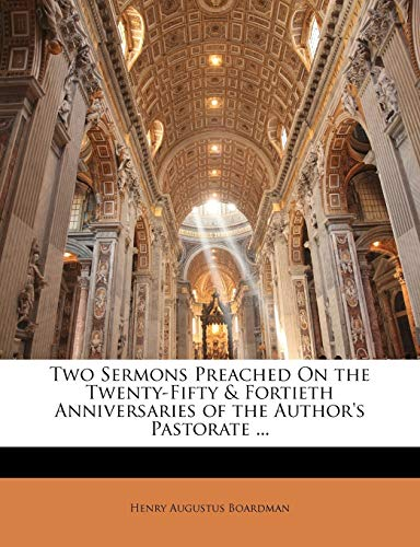 9781146459655: Two Sermons Preached On the Twenty-Fifty & Fortieth Anniversaries of the Author's Pastorate ...