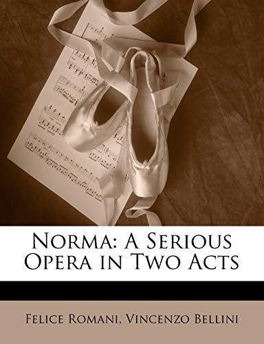 9781146460576: Norma: A Serious Opera in Two Acts