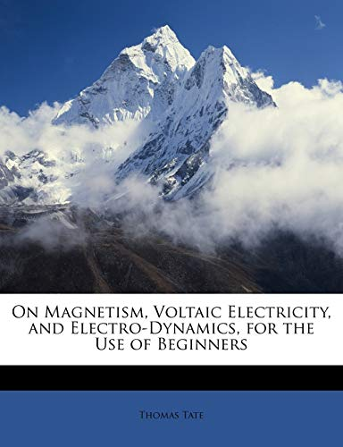 9781146477642: On Magnetism, Voltaic Electricity, and Electro-Dynamics, for the Use of Beginners