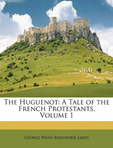 9781146481281: The Huguenot: A Tale of the French Protestants, Volume 1