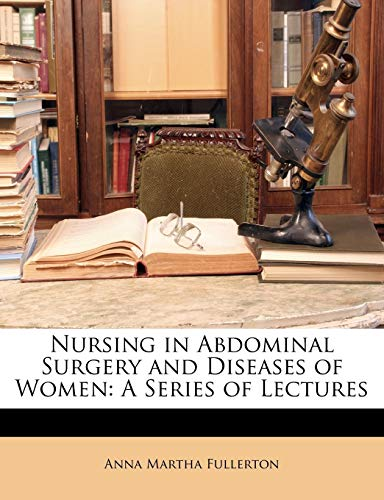 9781146517119: Nursing in Abdominal Surgery and Diseases of Women: A Series of Lectures