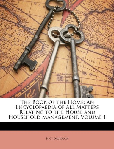 9781146610421: The Book of the Home: An Encyclopaedia of All Matters Relating to the House and Household Management, Volume 1