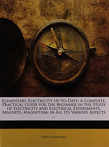 9781146618434: Elementary Electricity Up-To-Date: A Complete, Practical Guide for the Beginner in the Study of Electricity and Electrical Experiments, Magnets, Magnetism, in All Its Various Aspects ...