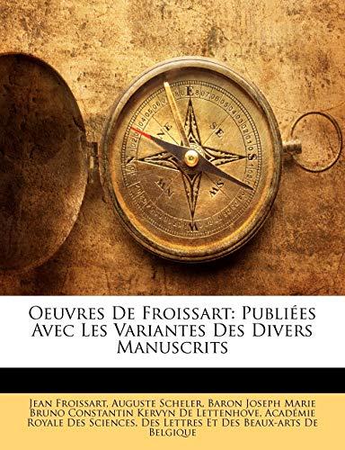 Oeuvres De Froissart: Publiées Avec Les Variantes Des Divers Manuscrits (French Edition) (1146622376) by Jean Froissart; Auguste Scheler