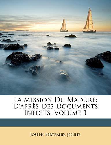 La Mission Du Maduré: D'après Des Documents Inédits, Volume 1 (French Edition) (1146625030) by Joseph Bertrand; Jesuits