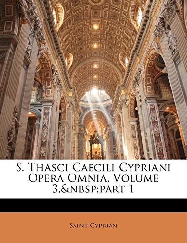 9781146647311: S. Thasci Caecili Cypriani Opera Omnia, Volume 3, part 1