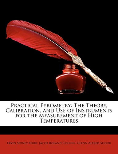 9781146649179: Practical Pyrometry: The Theory, Calibration, and Use of Instruments for the Measurement of High Temperatures