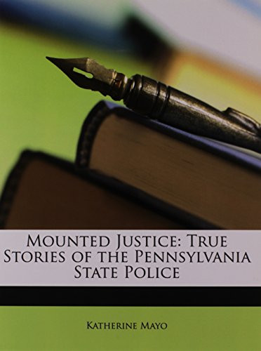 9781146689977: Mounted Justice: True Stories of the Pennsylvania State Police