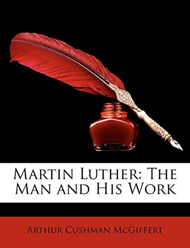 9781146723671: Martin Luther: The Man and His Work