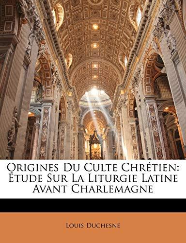 9781146738774: Origines Du Culte Chretien: Etude Sur La Liturgie Latine Avant Charlemagne