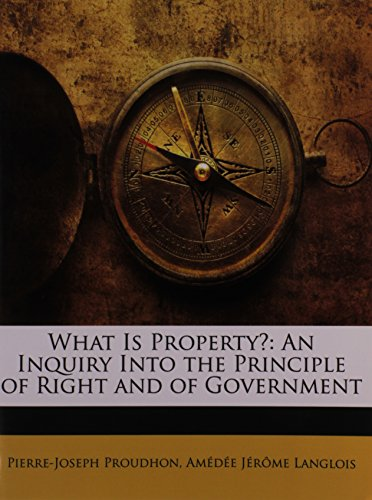 9781146754217: What Is Property?: An Inquiry Into the Principle of Right and of Government