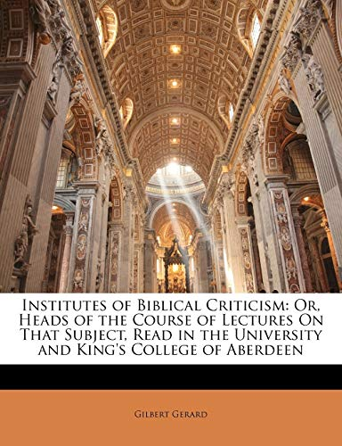 9781146783651: Institutes of Biblical Criticism: Or, Heads of the Course of Lectures on That Subject, Read in the University and King's College of Aberdeen