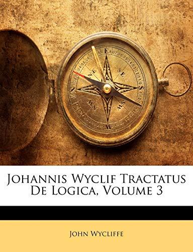 9781146789769: Johannis Wyclif Tractatus De Logica, Volume 3