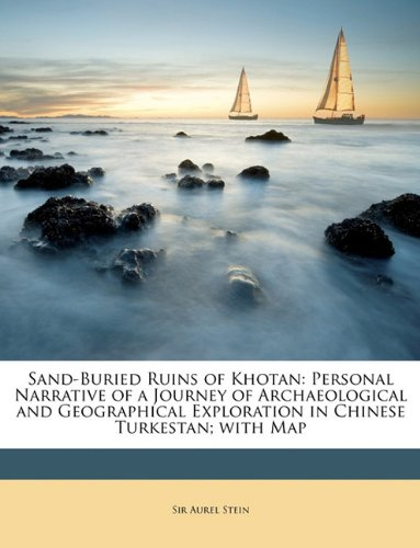 9781146829878: Sand-Buried Ruins of Khotan: Personal Narrative of a Journey of Archaeological and Geographical Exploration in Chinese Turkestan; With Map