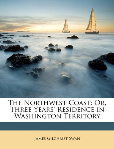 9781146832526: The Northwest Coast: Or, Three Years' Residence in Washington Territory