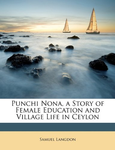 9781146837460: Punchi Nona, a Story of Female Education and Village Life in Ceylon