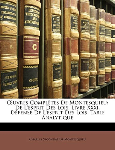 9781146839952: Œuvres Complètes De Montesquieu: De L'esprit Des Lois, Livre Xxxi. Défense De L'esprit Des Lois. Table Analytique (French Edition)