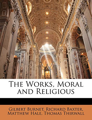 The Works, Moral and Religious (1146857292) by Burnet, Gilbert; Baxter, Richard; Hale, Matthew