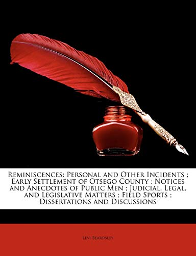 9781146858175: Reminiscences: Personal and Other Incidents ; Early Settlement of Otsego County ; Notices and Anecdotes of Public Men ; Judicial, Legal, and ... Field Sports ; Dissertations and Discussions
