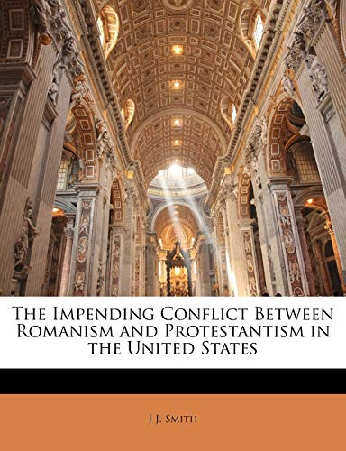 The Impending Conflict Between Romanism and Protestantism in the United States (1146863225) by Smith, J J.