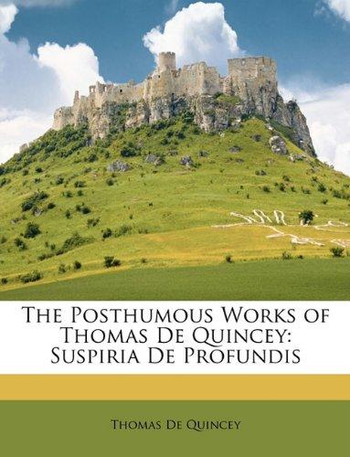 9781146863476: The Posthumous Works of Thomas De Quincey: Suspiria De Profundis