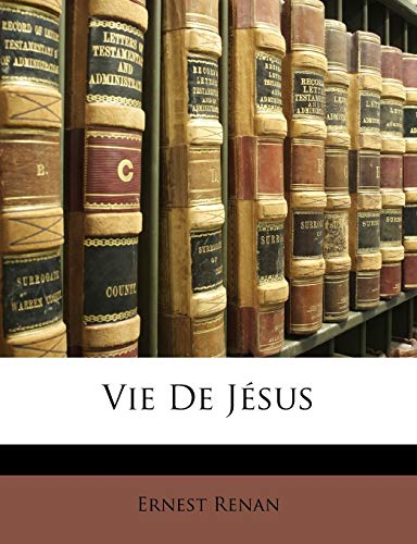 Vie De Jésus (French Edition) (9781146867177) by Ernest Renan