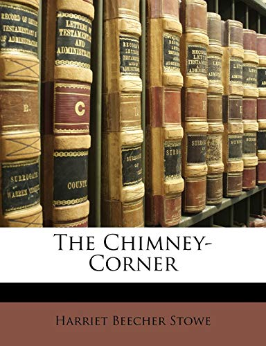 The Chimney-Corner (French Edition) (114688351X) by Harriet Beecher Stowe