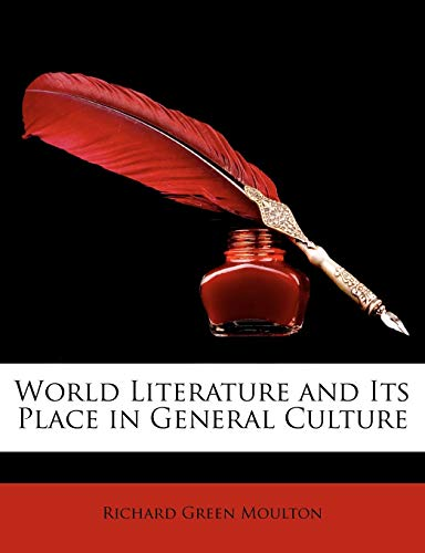 World Literature and Its Place in General Culture (9781146886550) by Richard Green Moulton