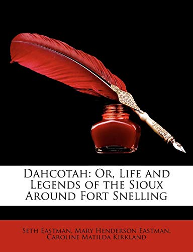 9781146977296: Dahcotah: Or, Life and Legends of the Sioux Around Fort Snelling
